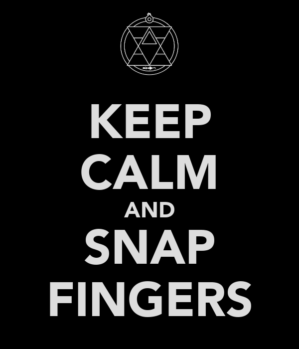 KEEP CALM AND SNAP FINGERS