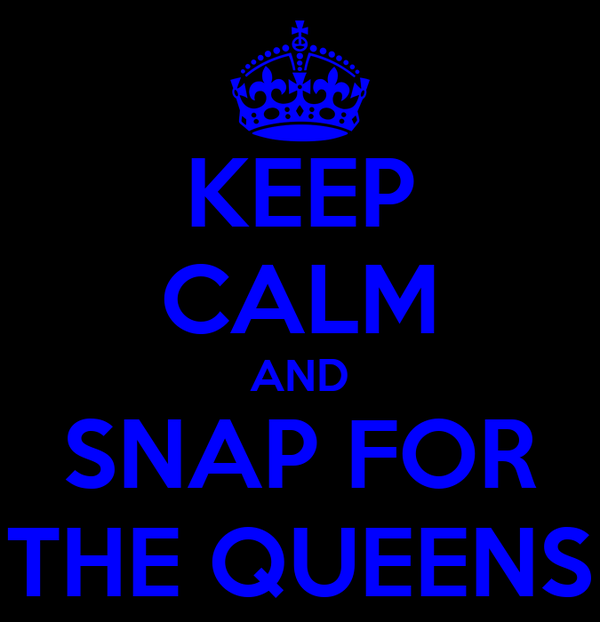 KEEP CALM AND SNAP FOR THE QUEENS