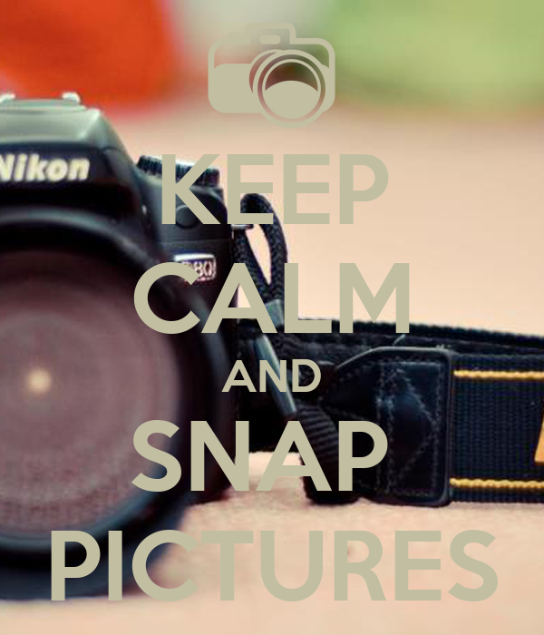 KEEP CALM AND SNAP  PICTURES