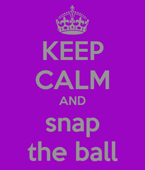 KEEP CALM AND snap the ball