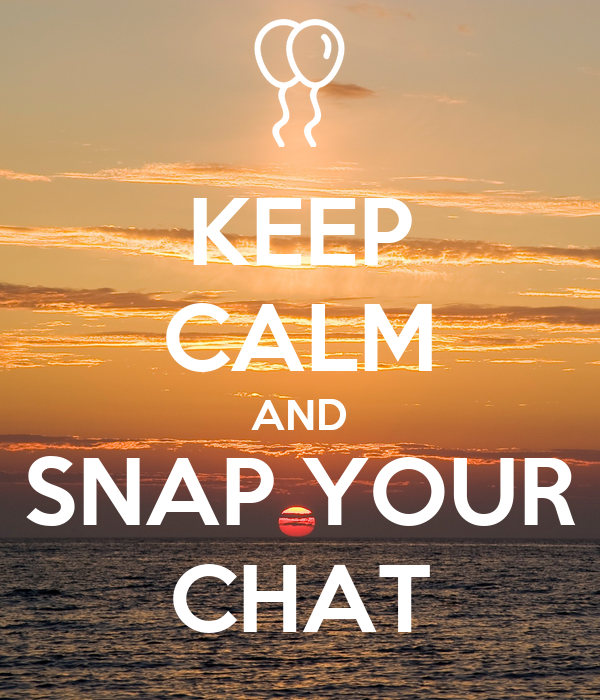 KEEP CALM AND SNAP YOUR CHAT