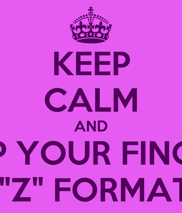 "KEEP CALM AND SNAP YOUR FINGERS IN A ""Z"" FORMATION Poster ... Z Snap Formation"