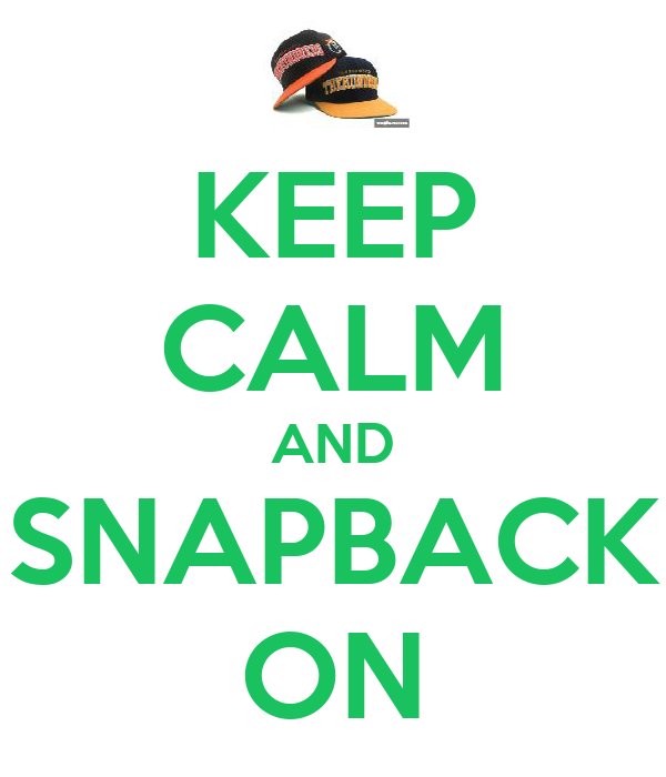 KEEP CALM AND SNAPBACK ON