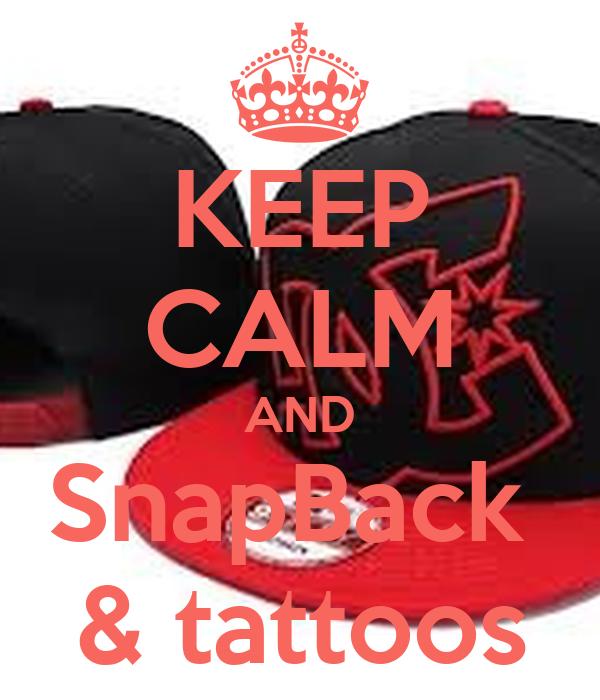 KEEP CALM AND SnapBack  & tattoos