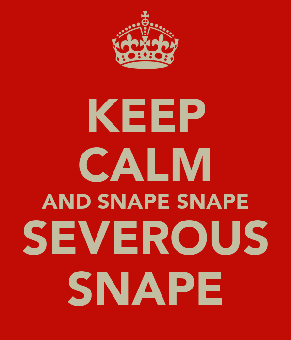 KEEP CALM AND SNAPE SNAPE SEVEROUS SNAPE
