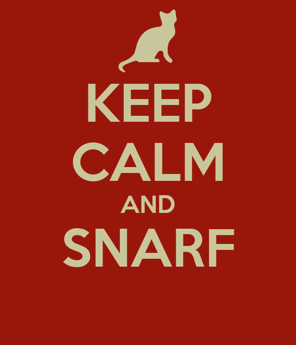 KEEP CALM AND SNARF