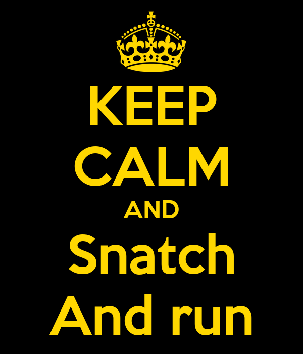 KEEP CALM AND Snatch And run