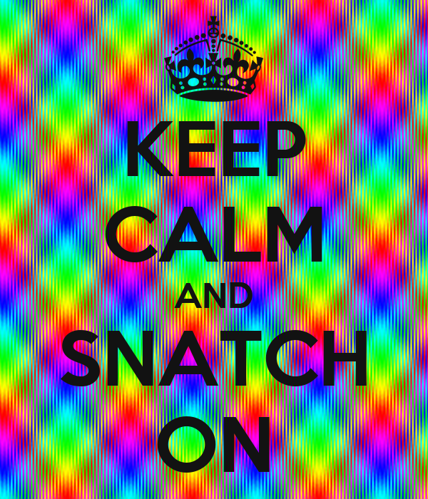 KEEP CALM AND SNATCH ON