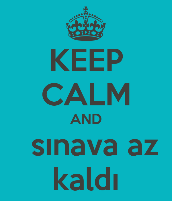KEEP CALM AND    sınava az  kaldı