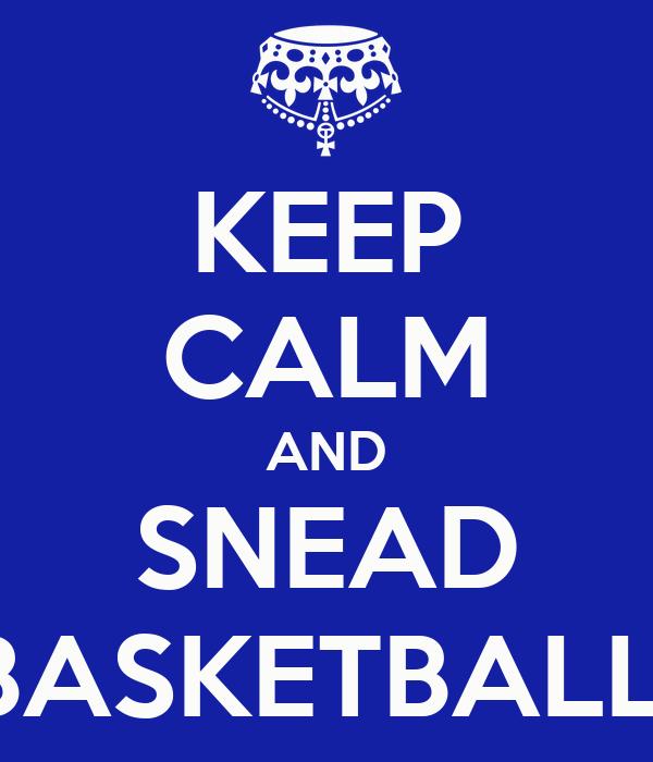 KEEP CALM AND SNEAD BASKETBALL