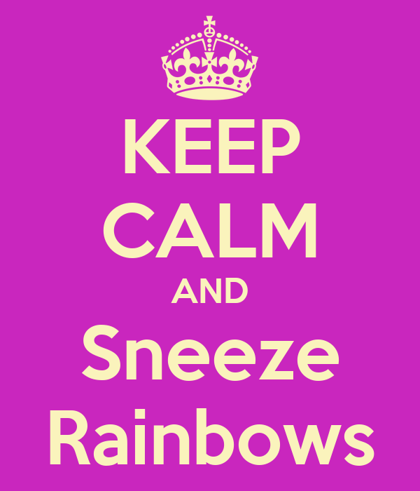 KEEP CALM AND Sneeze Rainbows