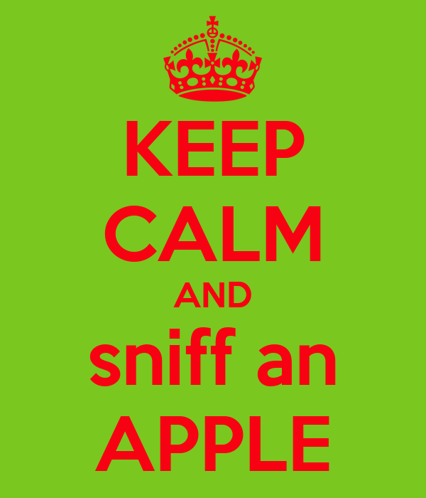 KEEP CALM AND sniff an APPLE
