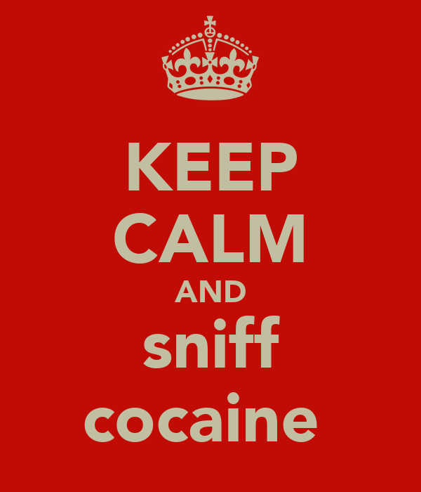 KEEP CALM AND sniff cocaine