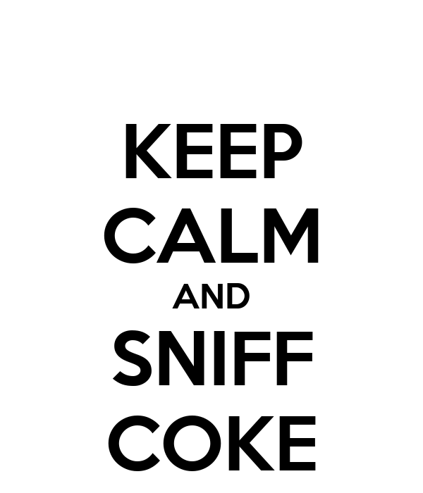 KEEP CALM AND SNIFF COKE