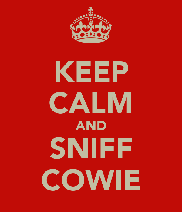 KEEP CALM AND SNIFF COWIE