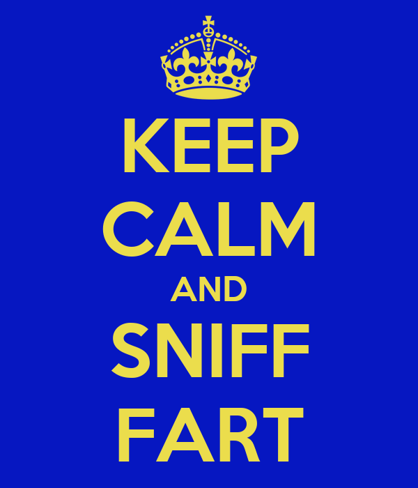 KEEP CALM AND SNIFF FART
