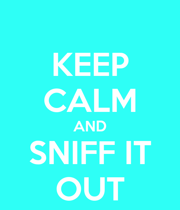 KEEP CALM AND SNIFF IT OUT