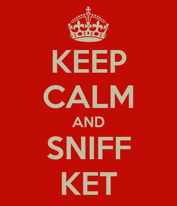 KEEP CALM AND SNIFF KET