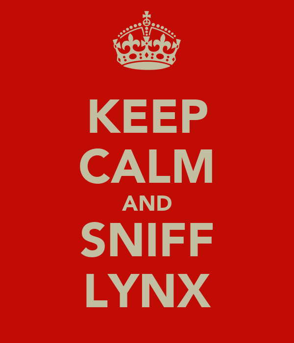 KEEP CALM AND SNIFF LYNX