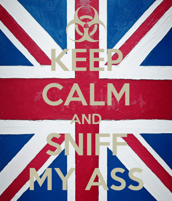 KEEP CALM AND SNIFF MY ASS