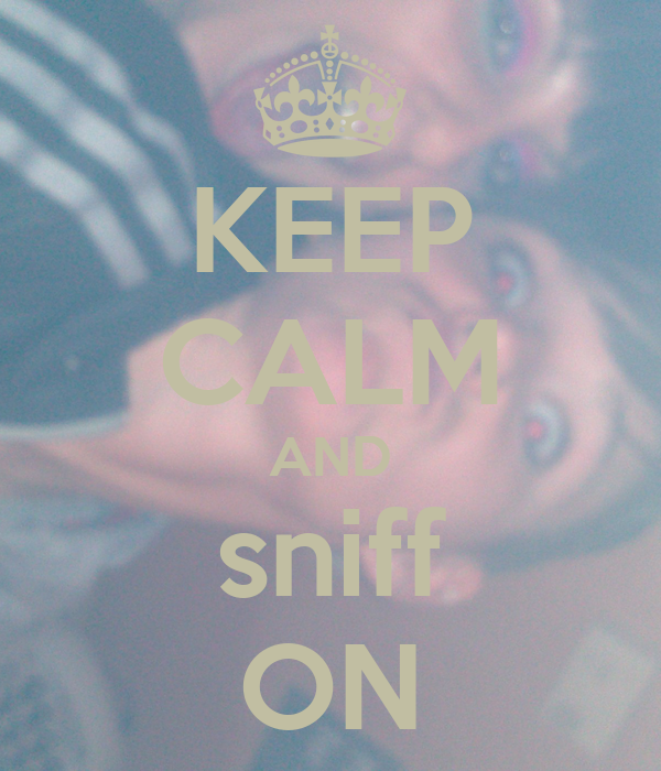 KEEP CALM AND sniff ON