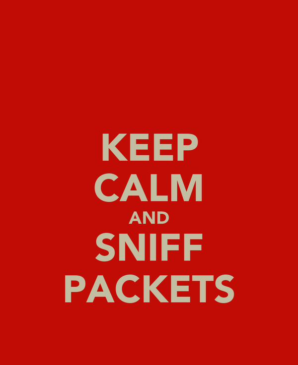 KEEP CALM AND SNIFF PACKETS