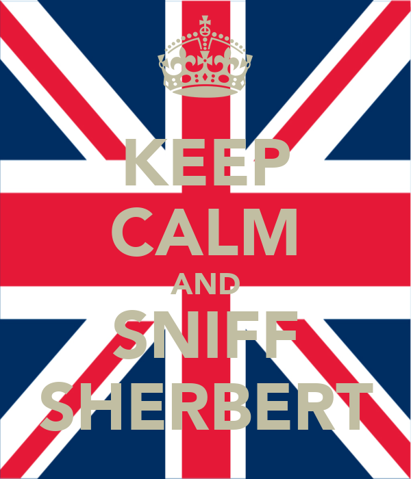 KEEP CALM AND SNIFF SHERBERT