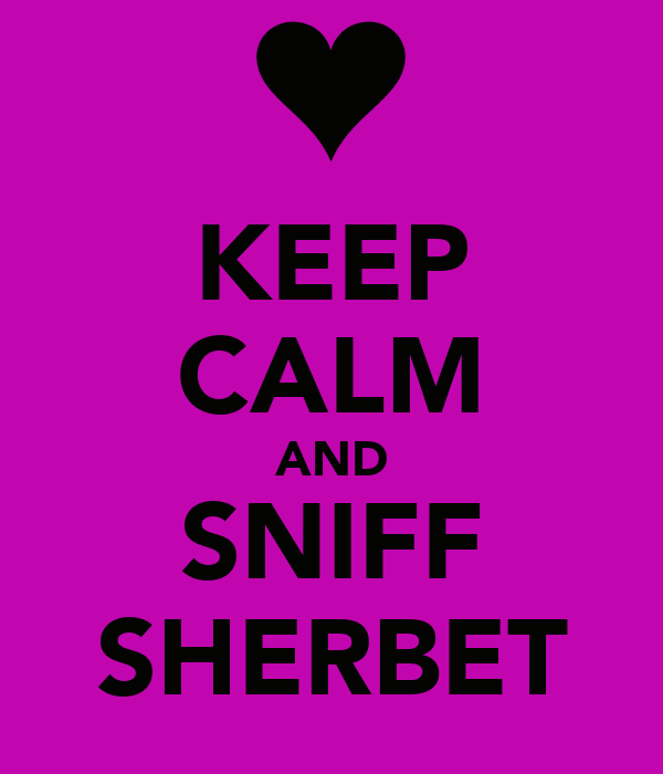 KEEP CALM AND SNIFF SHERBET