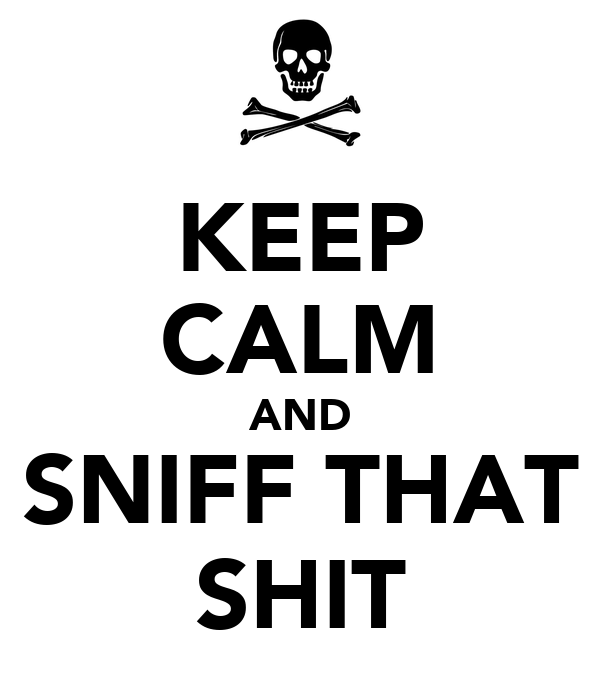 KEEP CALM AND SNIFF THAT SHIT