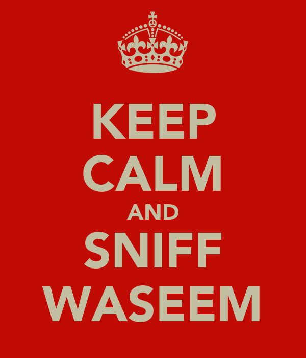KEEP CALM AND SNIFF WASEEM