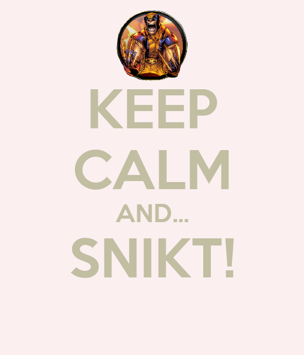 KEEP CALM AND... SNIKT!