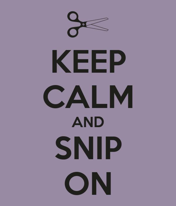 KEEP CALM AND SNIP ON