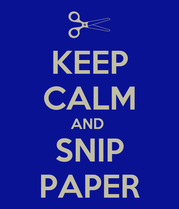 KEEP CALM AND  SNIP PAPER
