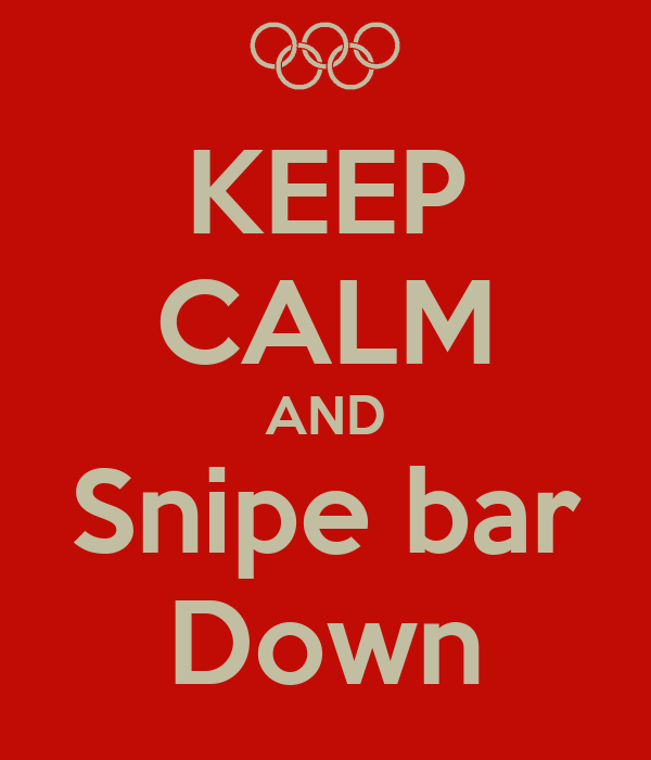 KEEP CALM AND Snipe bar Down