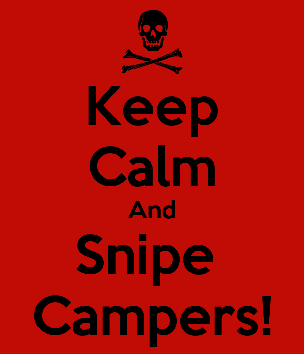 Keep Calm And Snipe  Campers!