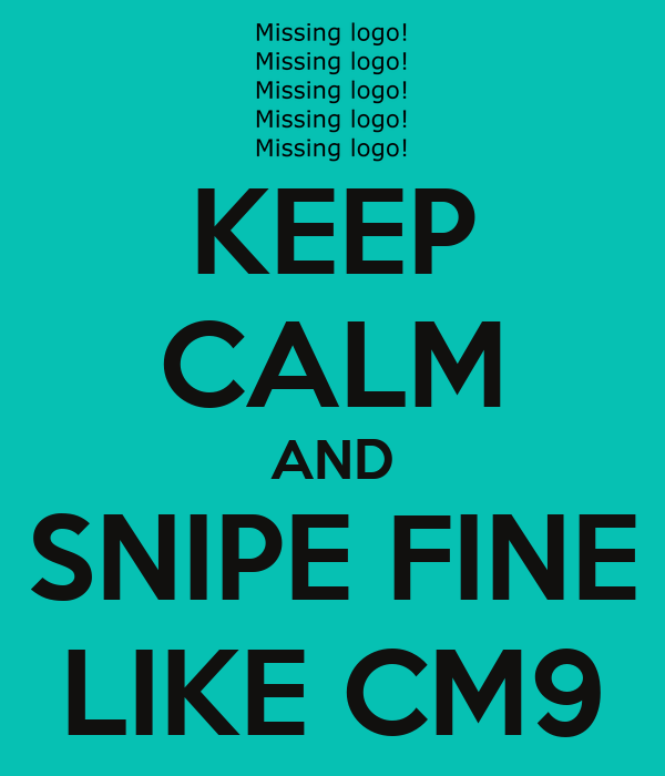 KEEP CALM AND SNIPE FINE LIKE CM9