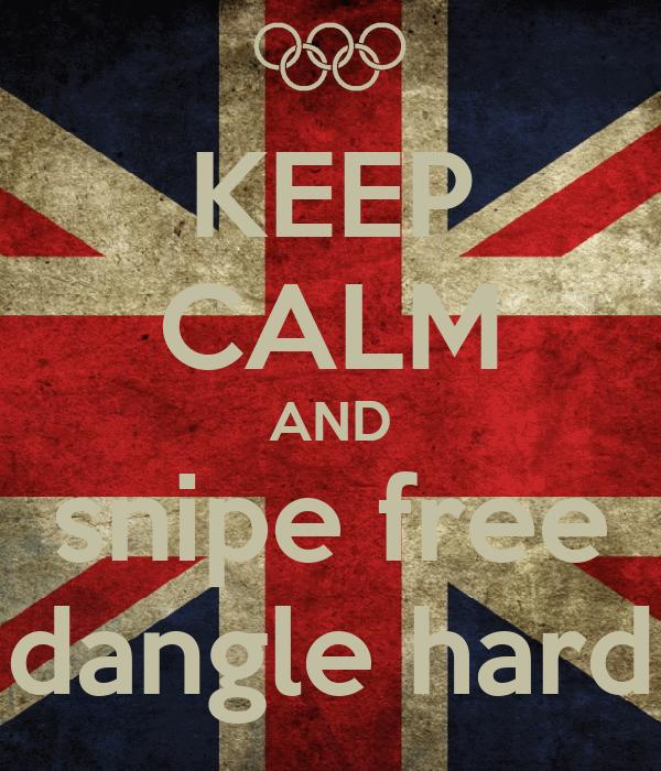 KEEP CALM AND snipe free dangle hard