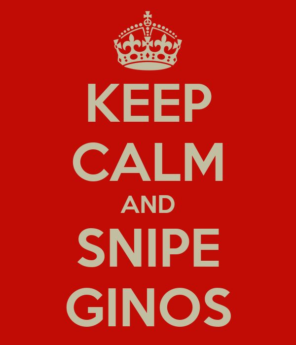 KEEP CALM AND  SNIPE  GINOS