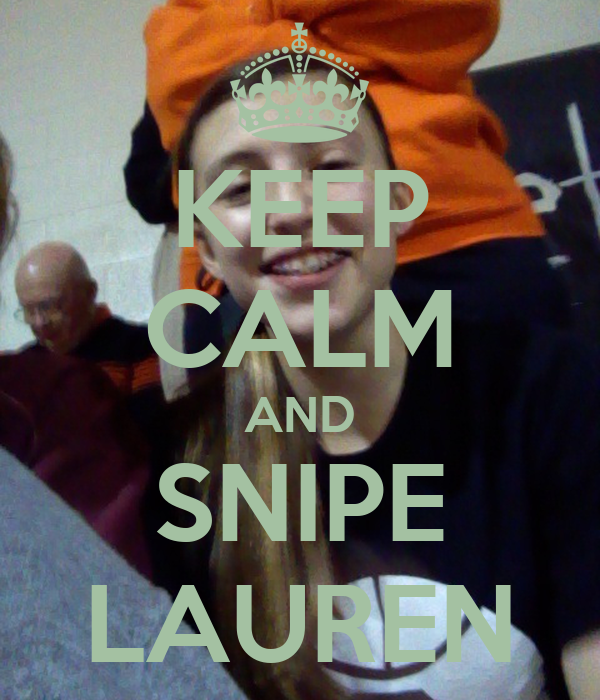 KEEP CALM AND SNIPE LAUREN