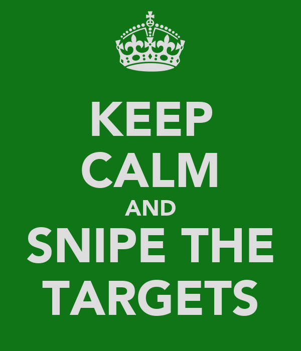 KEEP CALM AND SNIPE THE TARGETS