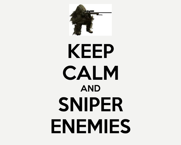 KEEP CALM AND SNIPER ENEMIES