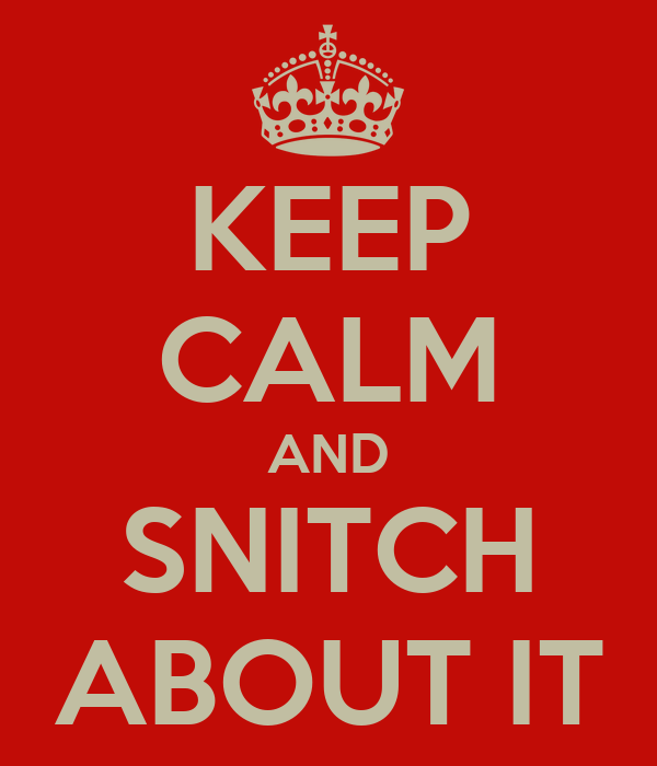 KEEP CALM AND SNITCH ABOUT IT