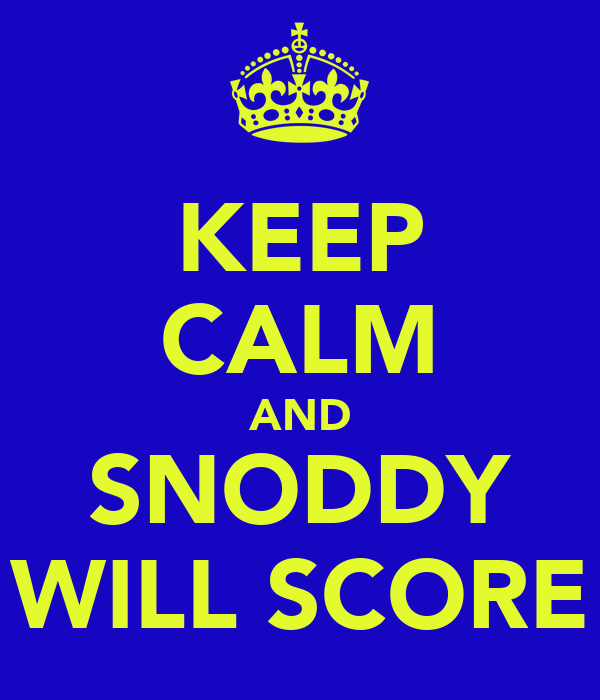 KEEP CALM AND SNODDY WILL SCORE
