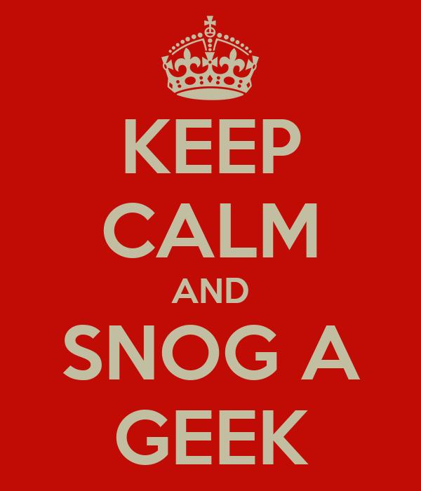 KEEP CALM AND SNOG A GEEK