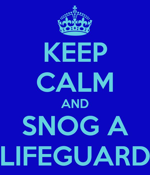 KEEP CALM AND SNOG A LIFEGUARD