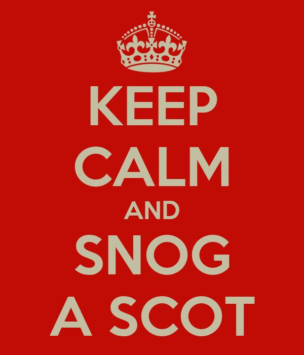 KEEP CALM AND SNOG A SCOT
