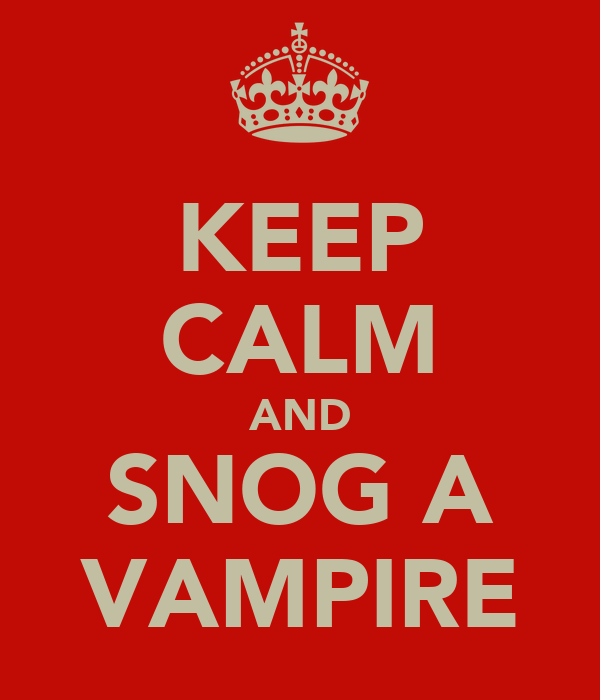 KEEP CALM AND SNOG A VAMPIRE