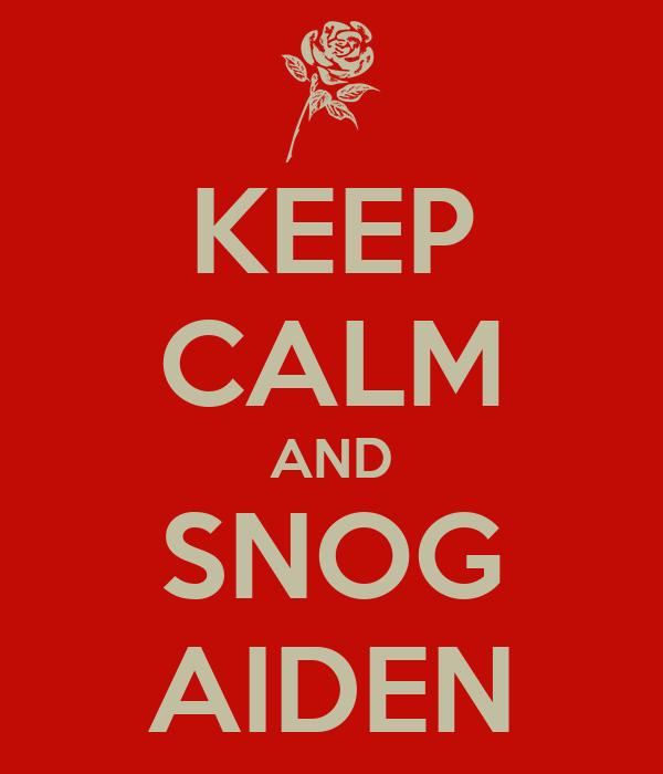 KEEP CALM AND SNOG AIDEN