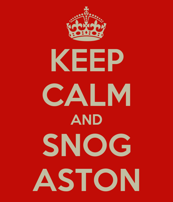 KEEP CALM AND SNOG ASTON