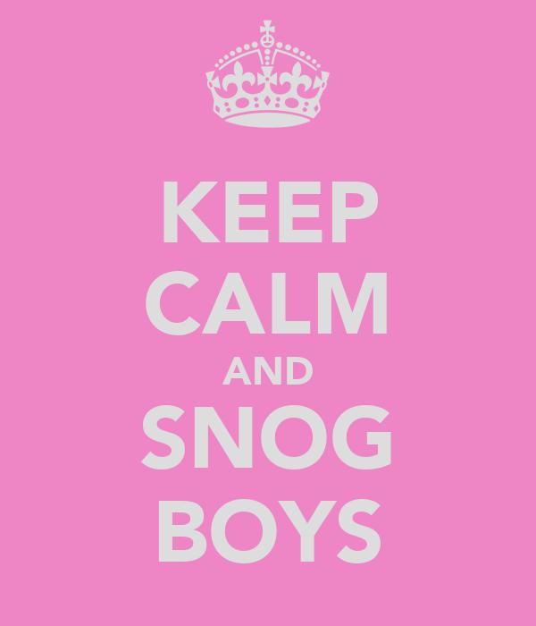 KEEP CALM AND SNOG BOYS